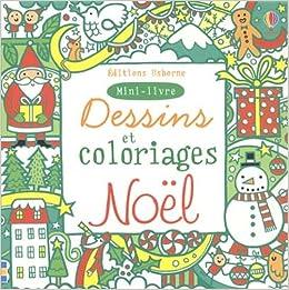 Dessins Et Coloriages Noel Mini Livre Mini Livres Jeux Dessin Coloriage French Edition Watt Fiona 9781409541394 Amazon Com Books