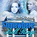 Somewhere the Bells Ring: Somewhere in Time, Book 3 Audiobook by Beth Trissel Narrated by Tom Jordan