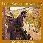 The Anticipator   Morley Roberts