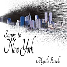 Songs to New York Audiobook by Myrtle Brooks Narrated by Phil Paonessa