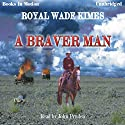 A Braver Man Audiobook by Royal Wade Kimes Narrated by John Pruden
