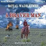 A Braver Man | Royal Wade Kimes