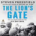 The Lion's Gate: On the Front Lines of the Six Day War Audiobook by Steven Pressfield Narrated by Malcolm Hillgartner