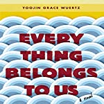 Everything Belongs to Us: A Novel | Yoojin Grace Wuertz