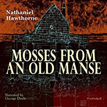 Mosses from an Old Manse Audiobook by Nathaniel Hawthorne Narrated by George Doyle
