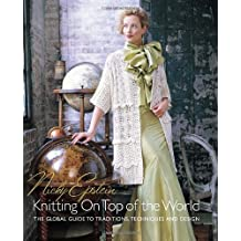 Nicky Epstein's Knitting on Top of the World: The Global Guide to Traditions, Techniques and Design by Nicky Epstein (1-Nov-2008) Hardcover