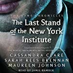 The Last Stand of the New York Institute: The Bane Chronicles, Book 9 | Cassandra Clare,Sarah Rees Brennan,Maureen Johnson