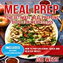 Meal Prep: The Ultimate Meal Prepping Guide for Weight Loss: How to Prep Delicious, Quick and Healthy Meals Audiobook by Joe West Narrated by Eric Morrison
