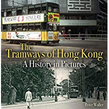 The Tramways of Hong Kong: A history in pictures