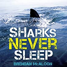Sharks Never Sleep Audiobook by Brendan McAloon Narrated by Stig Wemyss