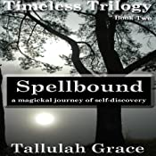 Spellbound: Timeless Trilogy, Book Two | Tallulah Grace