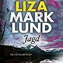 Jagd Hörbuch von Liza Marklund Gesprochen von: Bernd Hölscher