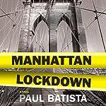 Manhattan Lockdown: A Novel | Paul Batista