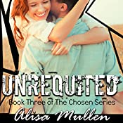 Unrequited: The Chosen Series, Book 3 | Alisa Mullen