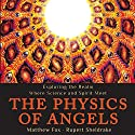 The Physics of Angels: Exploring the Realm Where Science and Spirit Meet Audiobook by Matthew Fox, Rupert Sheldrake Narrated by Stephen Paul Aulridge Jr.