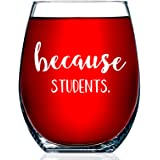 Teacher Gifts - Because Students 15 Ounce Funny Stemless Wine Glass for Women and Men - Gift For Teachers - Teacher Gifts for