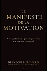 Le manifeste de la motivation: Neuf déclarations pour s'approprier son pouvoir personnel (French Edition) Kindle Edition