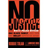 No Justice: One White Police Officer, One Black Family, and How One Bullet Ripped Us Apart