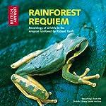 Rainforest Requiem: Recordings of Wildlife in the Amazon Rainforest   Richard Ranft