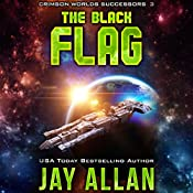 The Black Flag: Crimson Worlds Successors, Book 3 | Jay Allan