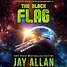 The Black Flag: Crimson Worlds Successors, Book 3 Audiobook by Jay Allan Narrated by Mark Boyett