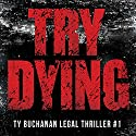 Try Dying: Ty Buchanan Legal Thriller #1 Audiobook by James Scott Bell Narrated by Basil Sands