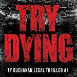 Try Dying: Ty Buchanan Legal Thriller #1 | James Scott Bell