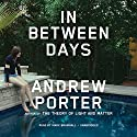 In Between Days Audiobook by Andrew Porter Narrated by Mark Bramhall