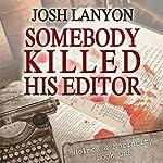 Somebody Killed His Editor: Holmes & Moriarity, Book 1   Josh Lanyon
