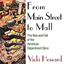 From Main Street to Mall: The Rise and Fall of the American Department Store Audiobook by Vicki Howard Narrated by Beth Richmond