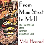 From Main Street to Mall: The Rise and Fall of the American Department Store | Vicki Howard