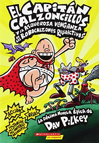 El Capitan Calzoncillos y la asquerosa venganza de los Robocalzones Radioactivos: (Spanish language edition of Captain Underpants and the Revolting ... Radioactive Robo-Boxers) (Spanish Edition) [Dav Pilkey] (Tapa Blanda)