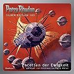 Facetten der Ewigkeit (Perry Rhodan Silber Edition 103) | Ernst Vlcek,Clark Darlton,H. G. Ewers,Hans Kneifel