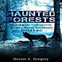 Haunted Forests: Hunted in the Undergrowth: Haunted Woods You Should Never Enter Audiobook by Hector Z. Gregory Narrated by David Gilmore