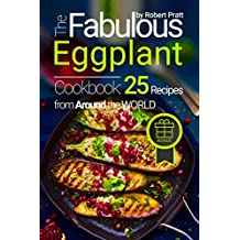 The Fabulous Eggplant Cookbook: 25 Recipes from Around the World (Superfoods for Best Health Book 4)