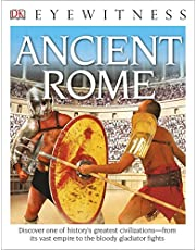 DK Eyewitness Books: Ancient Rome: Discover One of History's Greatest Civilizations from its Vast Empire to the Blo to the Bloody Gladiator Fights