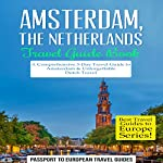Amsterdam, Netherlands Travel Guide Book: A Comprehensive 5-Day Travel Guide to Amsterdam & Unforgettable Dutch Travel |  Passport to European Travel Guides
