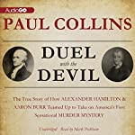 Duel with the Devil: The True Story of How Alexander Hamilton and Aaron Burr Teamed Up to Take on America's First Sensational Murder Mystery | Paul Collins
