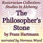 The Philosopher's Stone: Rosicrucian Collection: Studies in Alchemy | Franz Hartmann