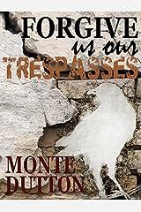 Forgive Us Our Trespasses Kindle Edition