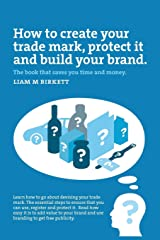 How to Create a Trade Mark, Protect it and Build your Brand: Liam Birkett Paperback
