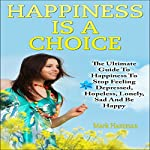 Happiness Is a Choice: The Ultimate Guide to Stop Feeling Depressed, Hopeless, Lonely, Sad and Be Happy | Mark Hamman