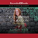 Katherine of Aragon, the True Queen: A Novel Hörbuch von Alison Weir Gesprochen von: Rosalyn Landor