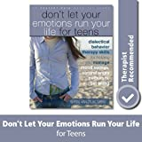 Don't Let Your Emotions Run Your Life for Teens: Dialectical Behavior Therapy Skills for Helping You Manage Mood Swings, Cont