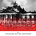 The Burning of the Reichstag: The History of the Controversial Fire That Led to the Rise of Nazi Germany Audiobook by  Charles River Editors Narrated by Dan Gallagher