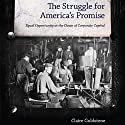 The Struggle for America's Promise: Equal Opportunity at the Dawn of Corporate Capital Audiobook by Claire Goldstene Narrated by Janina Edwards