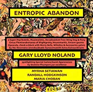 ENTROPIC ABANDON: a Super-Psychedelic, Maximalistic, Decadissident Free-Wing Dog & Pony Circus Flextravabo