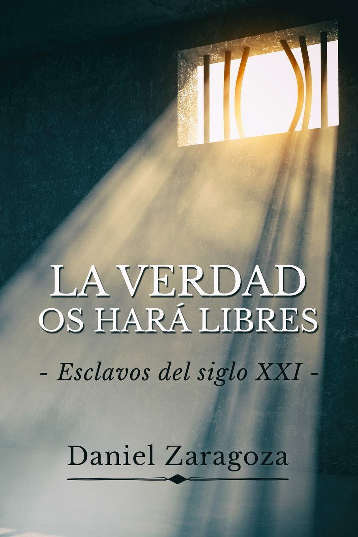 La verdad os hará libres: Esclavos del siglo XXI: Amazon.es: Zaragoza, Daniel: Libros