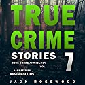 True Crime Stories, Volume 7: 12 Shocking True Crime Murder Cases - True Crime Anthology Audiobook by Jack Rosewood Narrated by Kevin Kollins