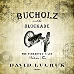 Buchuolz and the Blockade: The Pinkerton Files, Volume 2 | David Luchuk
